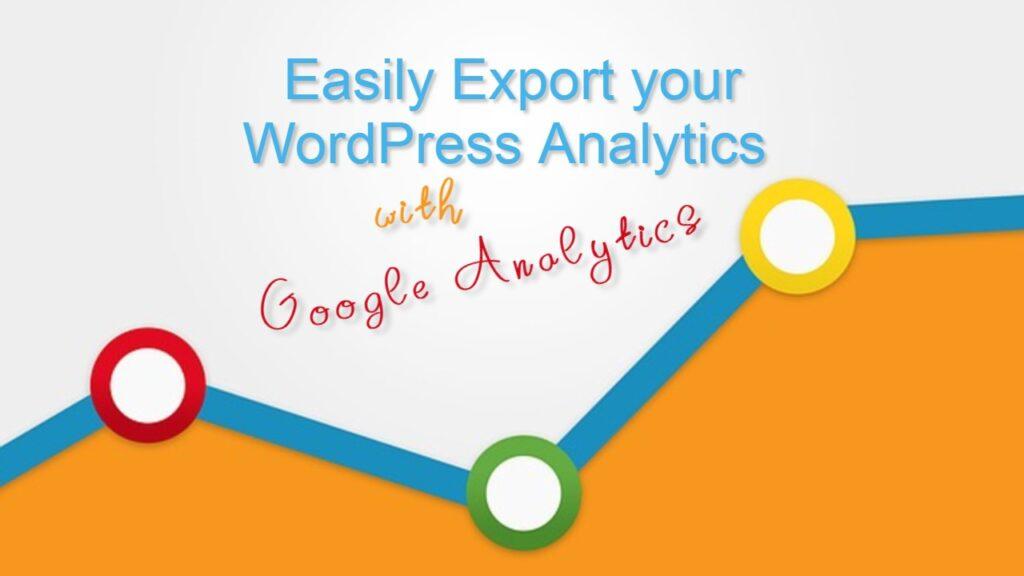 Best way to easily export your wordpress analytics with google analytics